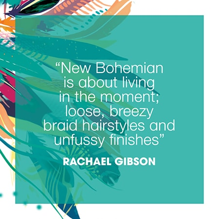 New Bohemian is about living in the moment; loose, breezy braid hairstyles and unfussy finishes. Rachel Gibson